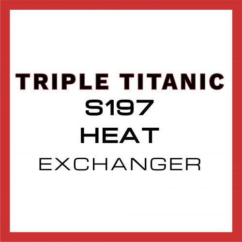 triple titanic s197 heat exchanger